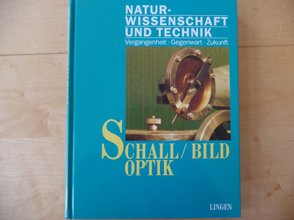 Naturwissenschaft und Technik; Teil: Schall, Bild, Optik