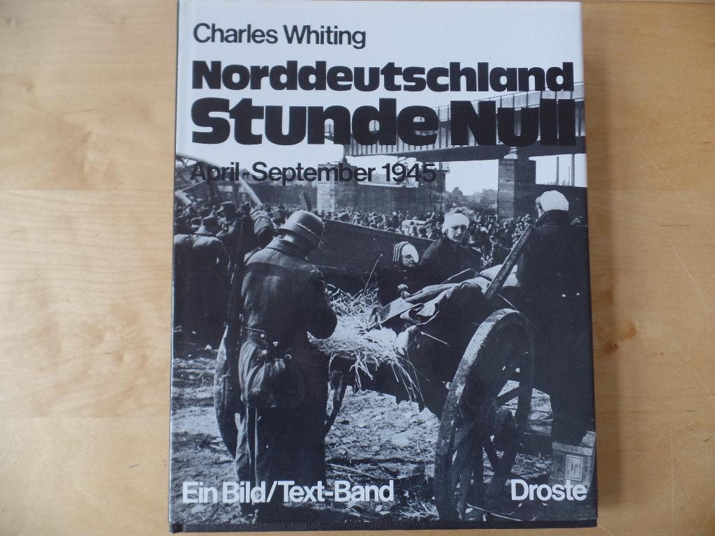 Norddeutschland Stunde Null : April - September 1945 ; ein Bild/Text-Band Unter Mitarb. von Friedrich Gehendges u. Bernd F. Schulte