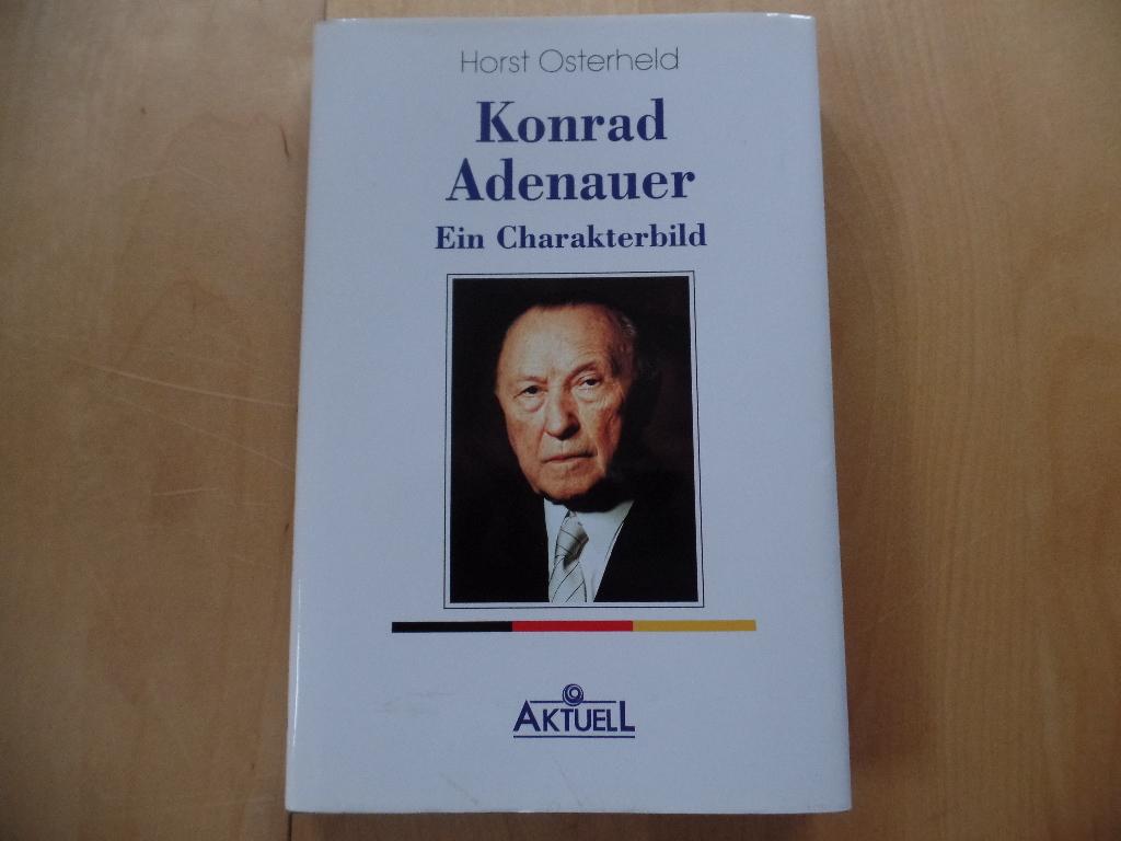 Konrad Adenauer - ein Charakterbild. 3. Aufl.