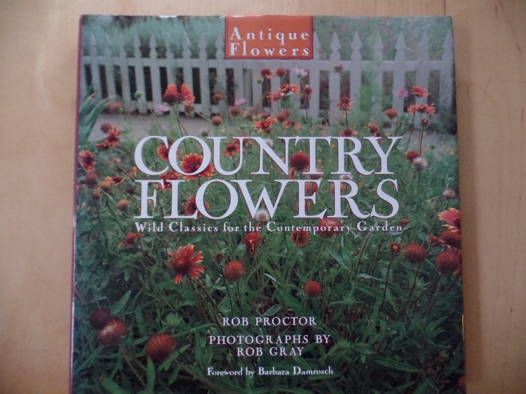 Country Flowers: Wild Classics for the Contemporary Garden: Enduring Classics for the Contemporary Garden (Antique Flowers)
