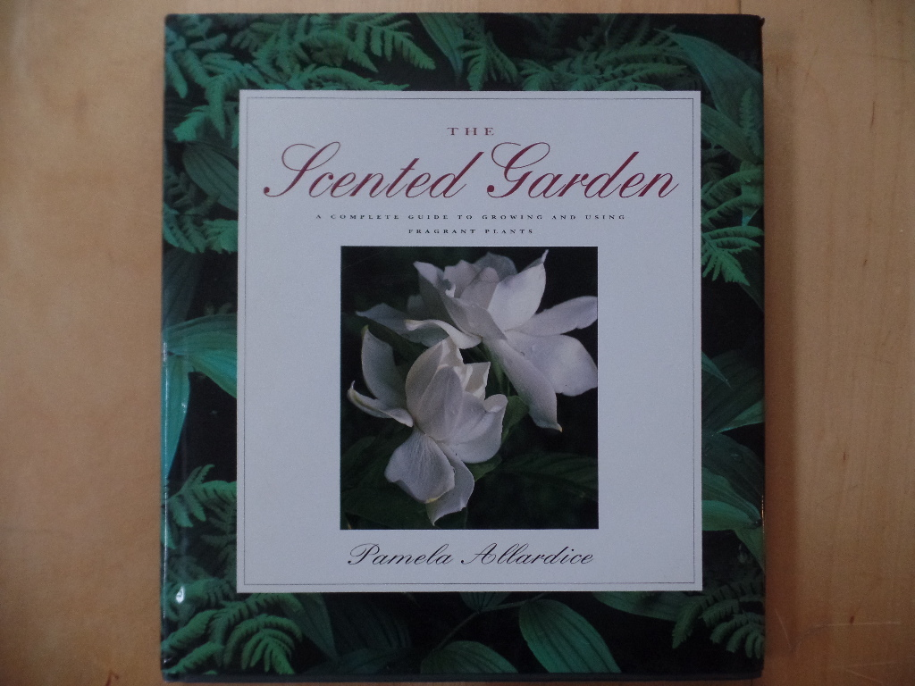 The Scented Garden: A Complete Guide to Growing and Using Fragrant Plants