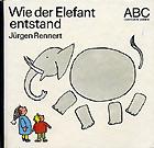Wie der Elefant entstand - Rennert J.