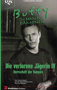 Die verlorene Jägerin IV. (Viertes Buch). Herrschaft der Vampire. Buffy im Bann der Dämonen. 1. Auflage