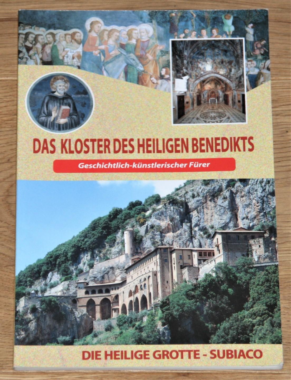 Das Kloster des heiligen Benedikts. Geschichtlich-künstlerischer Führer. Die heilige Grotte - Subiaco. Das Kloster der Hl. Scholastika.