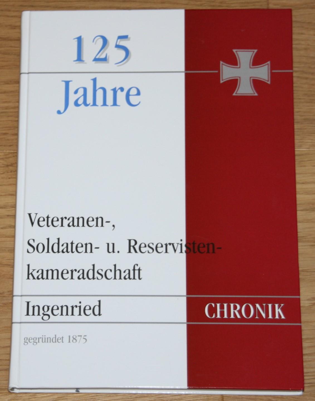 125 Jahre Veteranen-, Soldaten-  und Reservistenkameradschaft Ingenried. Gegründet 1875 - Vereins-Chronik 1875 - 2000