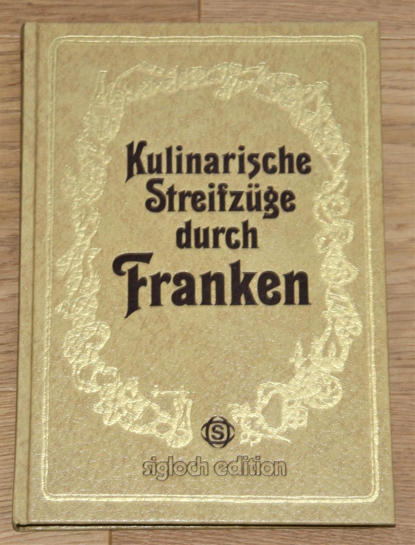Sigloch Edition. Kulinarische Streifzüge durch Franken.