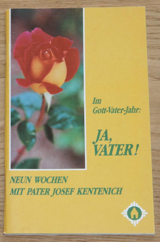 Im Gott-Vater-Jahr: Ja, Vater! Neun Wochen mit Pater Kentenich. 1. Auflage,