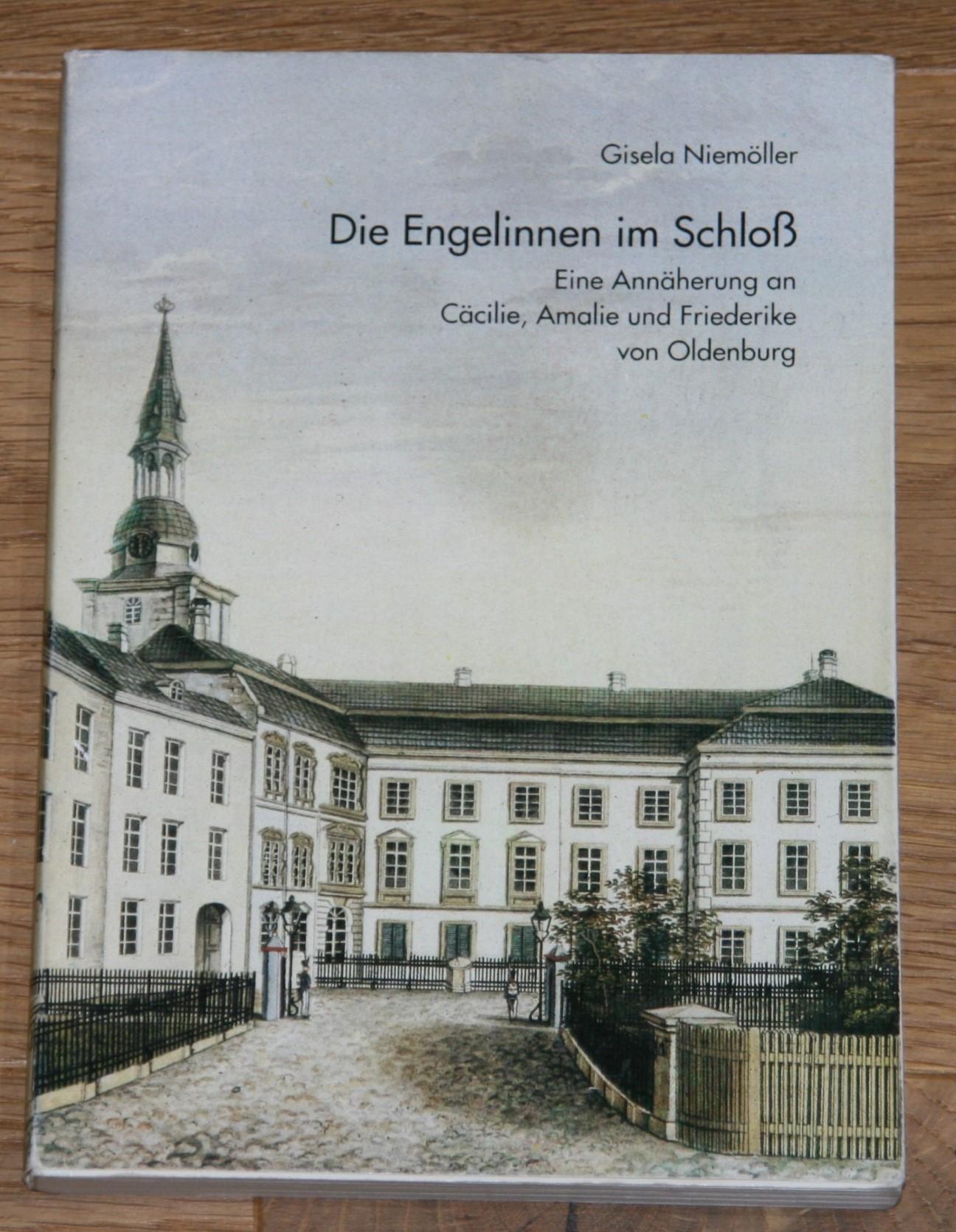 Die Engelinnen im Schloß. Eine Annäherung an Cäcilie, Amalie und Friederike von Oldenburg. [Hrsg. vom Zentrum für Frauen-Geschichte e.V., Oldenburg] 2. Auflage,