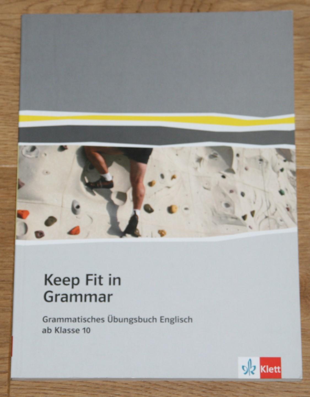 Keep fit in grammar: Grammatisches Übungsbuch Englisch ab Klasse 10. 1. Auflage,