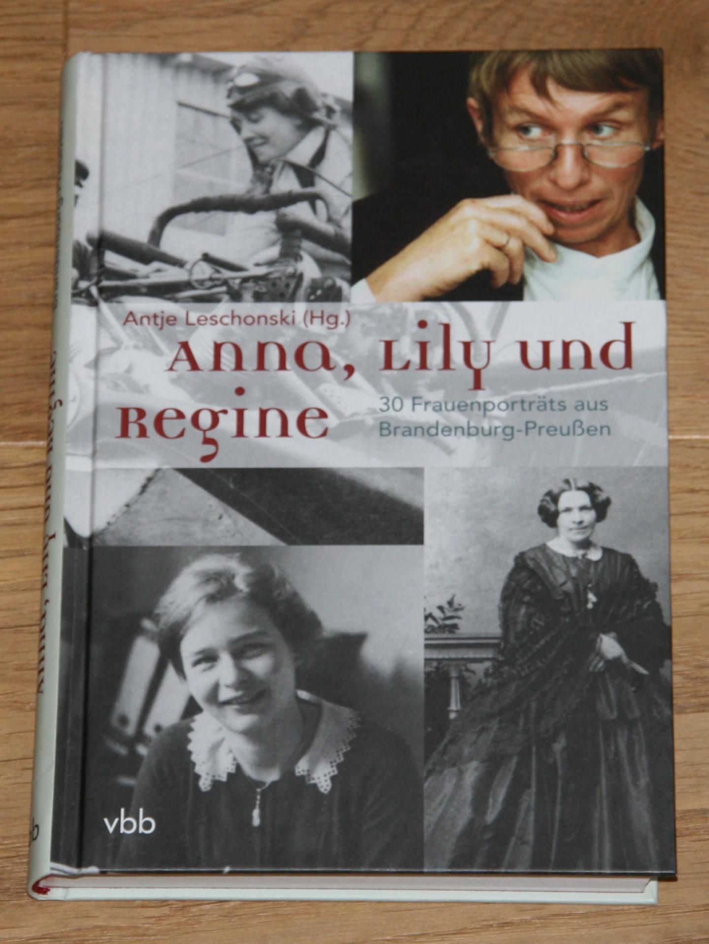 Anna, Lily und Regine: 30 Frauenporträts aus Brandenburg-Preußen.  1. Auflage, - Leschonski, Antje (Herausgeberin)