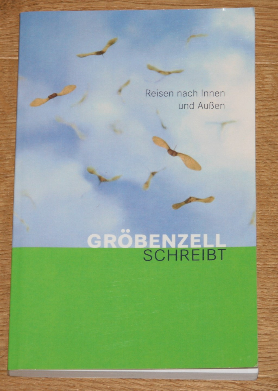 Gröbenzell schreibt: Reisen nach Innen und Außen. 2. überarbeitete Auflage,