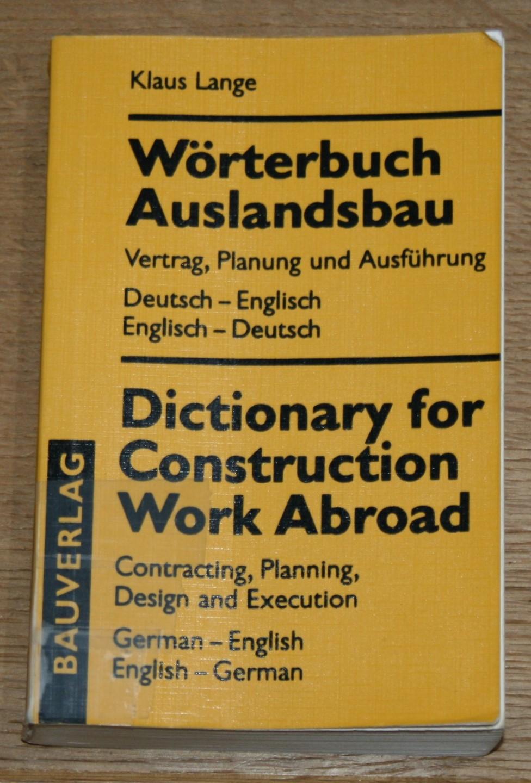 Wörterbuch Auslandsbau. Vertrag, Planung und Ausführung. Deutsch-Englisch, Englisch-Deutsch = Dictionary for construction work abroad.