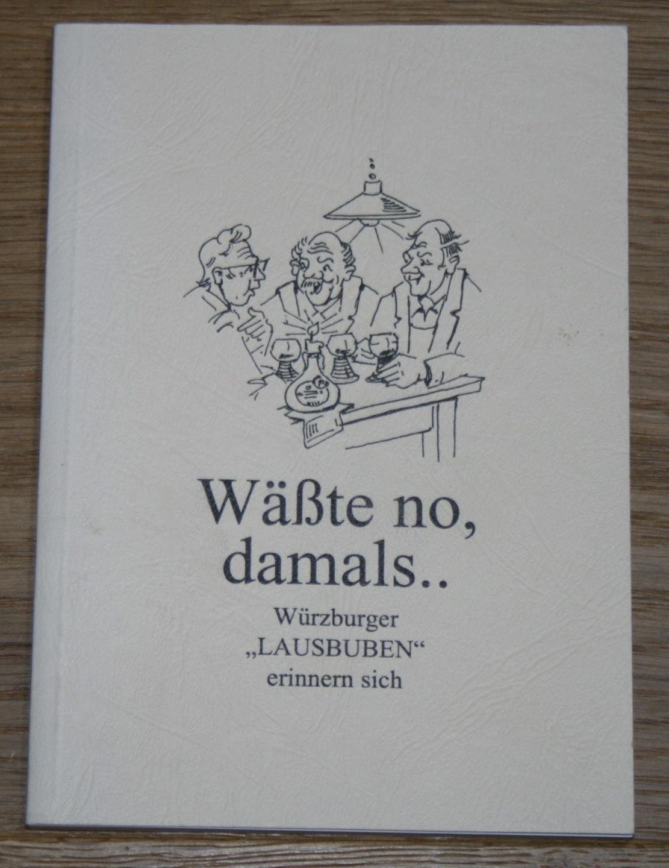 """Wäßte no, damals...: Würzburger """"Lausbuben"""" erinnern sich. [Aufgeschrieben von Helmut Försch. Illustriert von Rudolf Studtrucker. Herausgegeben von Heinrich Weppert.], 1. Auflage,"""