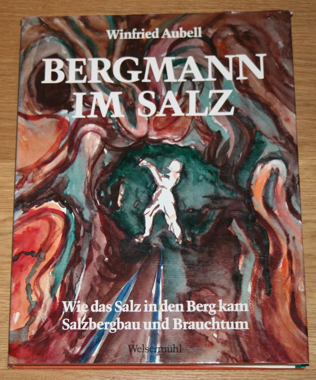 Bergmann im Salz. [Ein Bergmann beschreibt und zeichnet die Geschichte und Entwicklung des Bergbaues im Salzkammergut. Rund um die Soleleitung.],
