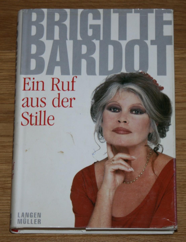 Brigitte Bardot. Ein Ruf aus der Stille. Rückbesinnung und Auflehnung.