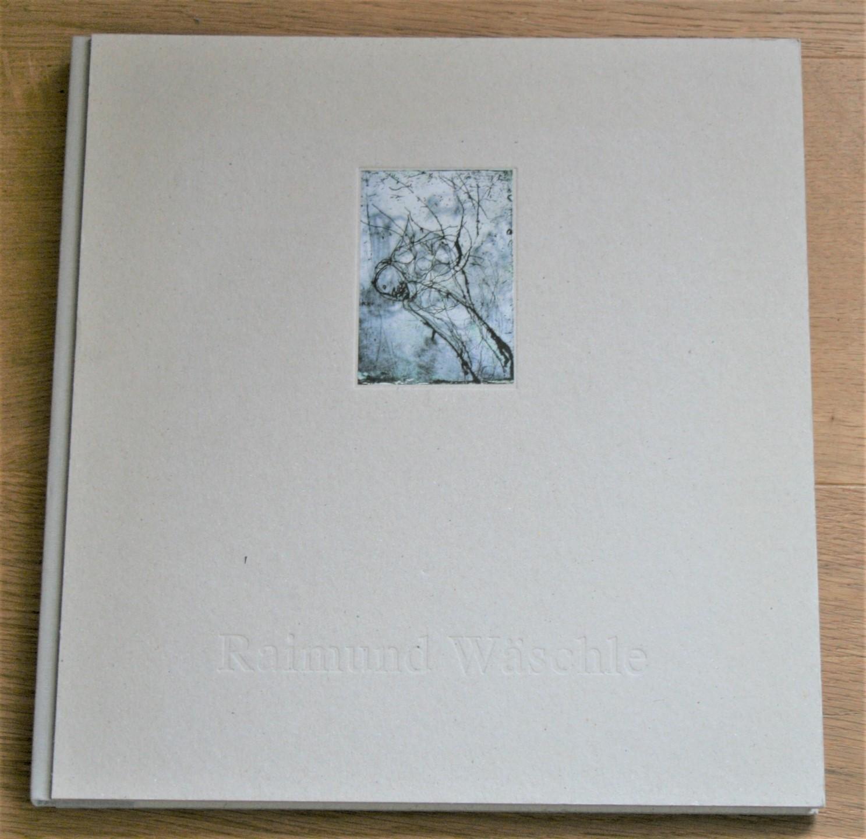 Raimund Wäschle. Hinter dem Sichtbaren. Auflage in 150 Exemplaren,