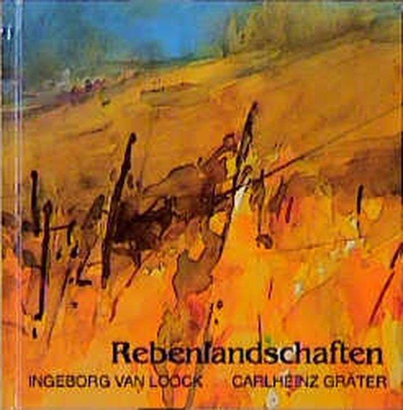Rebenlandschaften - van Loock, Ingeborg und Carlheinz Gräter