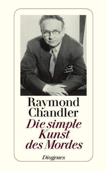 Die simple Kunst des Mordes: Briefe, Essays, Notizen, eine Geschichte und ein Romanfragment (detebe) - Chandler, Raymond