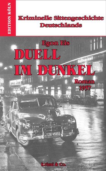 Kriminelle Sittengeschichte Deutschlands 1957-1993 / Duell im Dunkel: Roman 1957