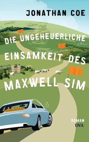 Die ungeheuerliche Einsamkeit des Maxwell Sim: Roman - Coe, Jonathan