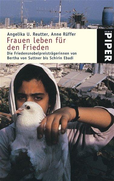 Frauen leben für den Frieden: Die Friedensnobelpreisträgerinnen von Bertha von Suttner bis Schirin Ebadi - U. Reutter, Angelika und Anne Rüffer