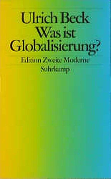 Was ist Globalisierung?: Irrtümer des Globalismus - Antwort auf Globalisierung - Beck, Ulrich