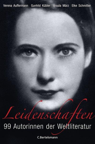 Leidenschaften: 99 Autorinnen der Weltliteratur - Auffermann, Verena, Gunhild Kübler und Ursula März