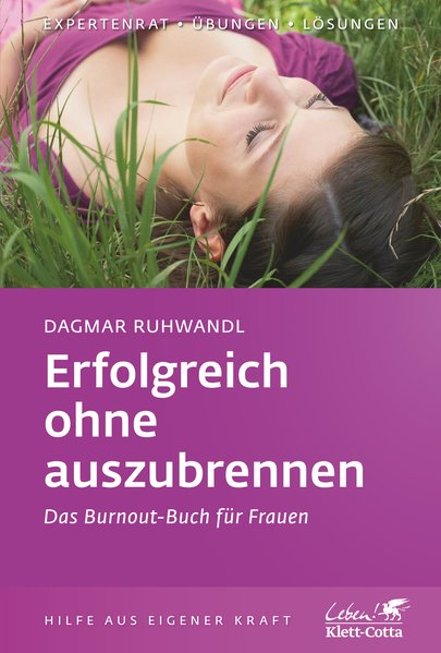 Erfolgreich ohne auszubrennen: Das Burnout-Buch für Frauen (Klett-Cotta Leben!) - Ruhwandl, Dagmar