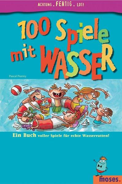 100 Spiele mit Wasser: Ein Buch voller Spiel für echte Wasserratten - Pierrey, Pascal
