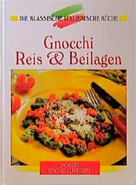 Reis, Gnocchi und Polenta: Eine kulinarische Reise von den Alpen bis Sizilien (Die klassische italienische Küche) - Red. Gehrlicher, Gerhard