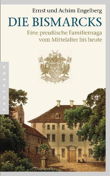 Die Bismarcks: Eine preußische Familiensaga vom Mittelalter bis heute