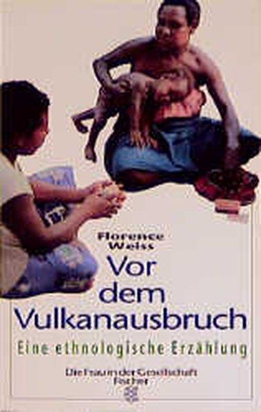 Vor dem Vulkanausbruch: Eine ethnologische Erzählung - Weiss, Florence
