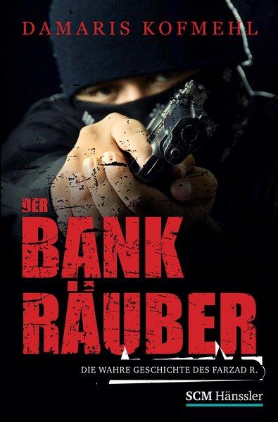 Der Bankräuber: Die wahre Geschichte des Farzad R. (True Life Stories) - Damaris, Kofmehl,