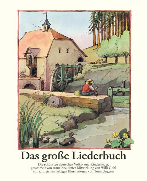 Das große Liederbuch. 204 deutsche Volks- und Kinderlieder. Mit 156 bunten Bildern von Tomi Ungerer - Anne, Diekmann
