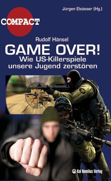 Game Over!: Wie Killerspiele unsere Jugend zerstören - Hänsel, Rudolf