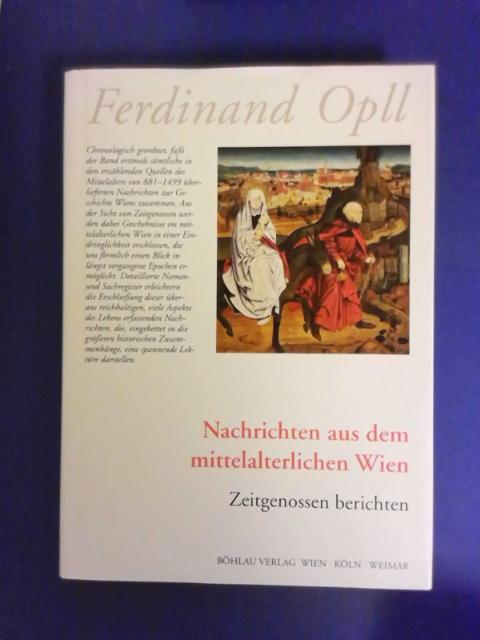Nachrichten aus dem mittelalterlichen Wien : Zeitgenossen berichten. Ferdinand Opll - Opll, Ferdinand (Verfasser)
