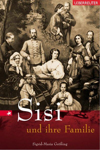 Sisi und ihre Familie - Größing, Sigrid M