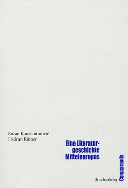 Eine Literaturgeschichte Mitteleuropas - Konstantinovic, Zoran und Fridrun Rinner