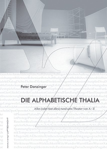 Die alphabetische Thalia Alles (oder fast alles) rund ums Theater von A - Z 1., Aufl. - Danzinger, Peter, Juliette Treinen und Tiana K Wirth