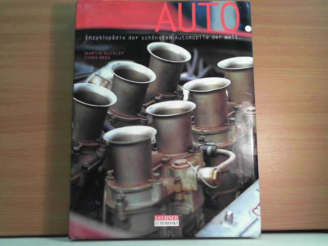 Buckley, Martin und Chris Rees: AUTO. Enzyklopädie der schönsten Automobile der Welt