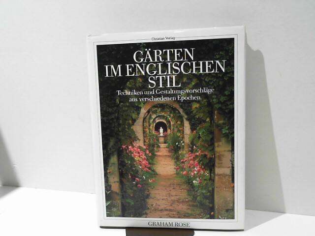 Rose, Graham: Gärten im englischen Stil : Techniken und Gestaltungsvorschläge aus verschiedenen Epochen Auflage: 4°; 192 S.