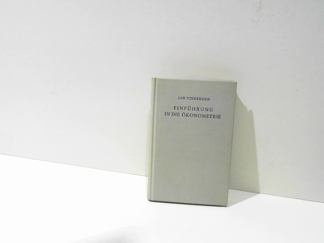tinbergen, jan: einführung in die ökonometrie. mit einem geleitwort von prof. dr. erich schneider, kiel. sammlung die universität band 31