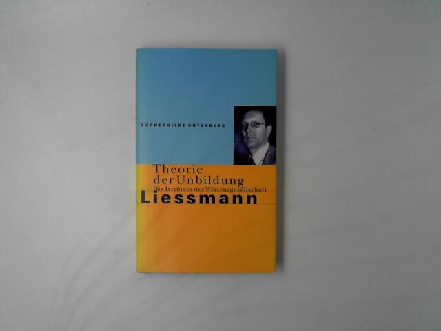 Theorie der Unbildung: Die Irrtümer der Wissensgesellschaft von Liessmann, Konrad Paul (2006) Gebundene Ausgabe