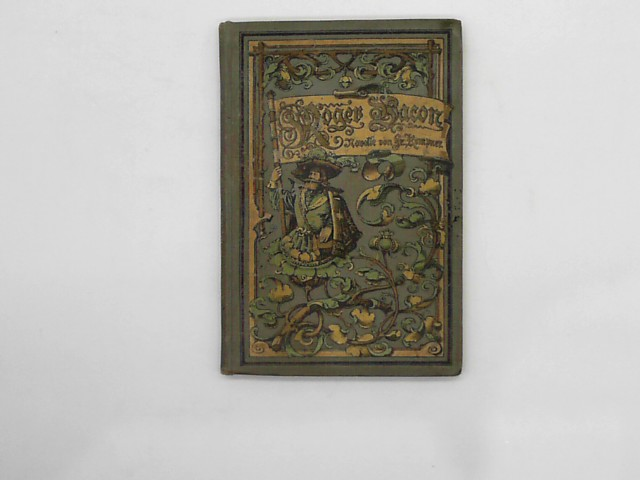 Roger Bacon. Historische Novelle. Aus dem Nachlaß ihrer verew. Schwester Frau Luise Stadthagen, geb. Kempner herausgegeben.