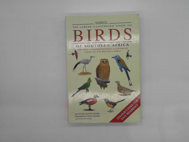The Larger Illustrated Sasol Guide to Birds of Southern Africa Auflage: 2nd Revised edition