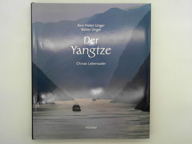 Der Yangtze : Chinas Lebensader. Ann Helen Unger ; Walter Unger