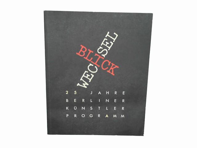 Blickwechsel, 25 Jahre Berliner Künstlerprogramm, Mit Abb.,