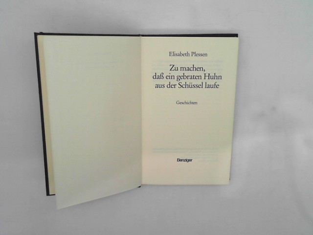 Plessen, Elisabeth: Zu Machen, Dass Ein Gebraten Huhn Aus Der Schussel Laufe: Geschichten Auflage: First Edition