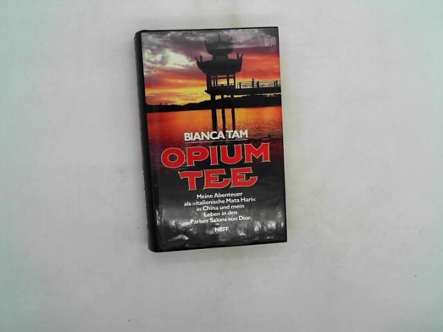 """Opiumtee. Mein Leben, mein Lieben, meine Abenteuer als """"italienische Mata Hari"""" in China und in den Pariser Salons von Dior. Autobiographie"""