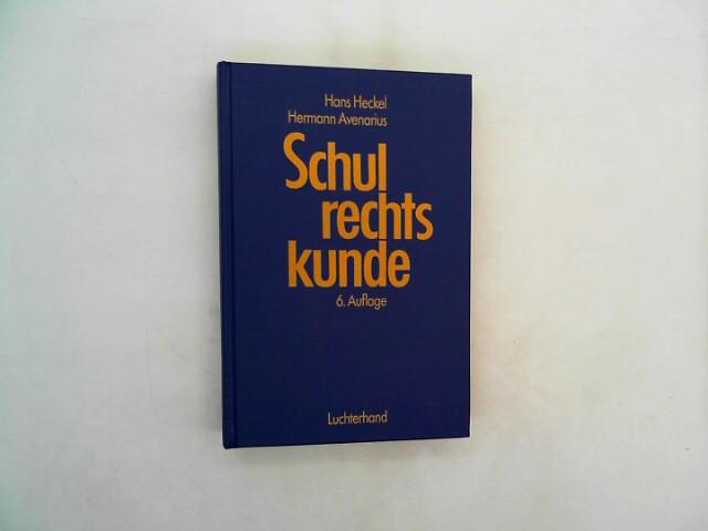 Schulrechtskunde: Ein Handbuch für Praxis, Rechtsprechung und Wissenschaft 6., neubearb. Aufl.